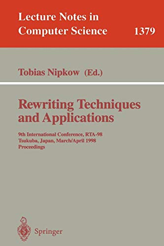 Rewriting Techniques and Applications: 9th International Conference, RTA-98, Tsukuba, Japan, March 30 - April 1, 1998, Proceedings (Lecture Notes in Computer Science, Band 1379)