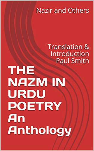 THE NAZM IN URDU POETRY  An Anthology: Translation & Introduction Paul Smith (English Edition)
