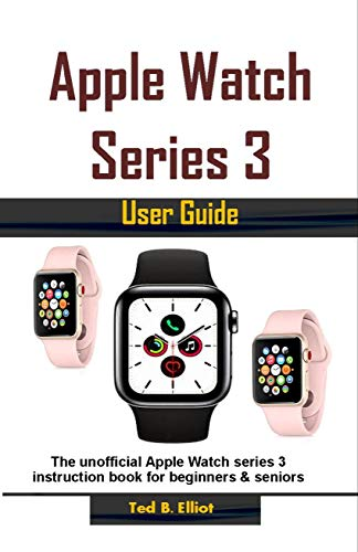 Apple Watch Series 3 User Guide: The unofficial Apple Watch series ...