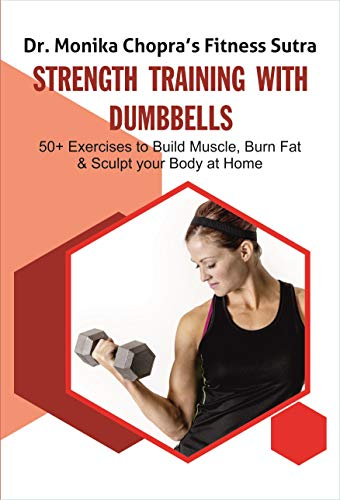 Strength Training with Dumbbells: 50+ Exercises to Build Muscle, Burn Fat and Sculpt your Body at Home (Fitness Sutra Book 3) (English Edition)