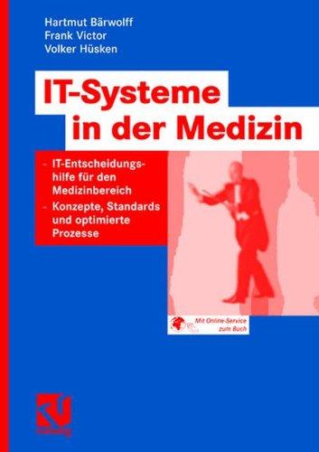 IT-Systeme in der Medizin: IT-Entscheidungshilfe für den Medizinbereich - Konzepte, Standards und optimierte Prozesse