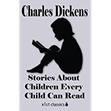 Dickens' Stories About Children Every Child Can Read (Xist Classics)
