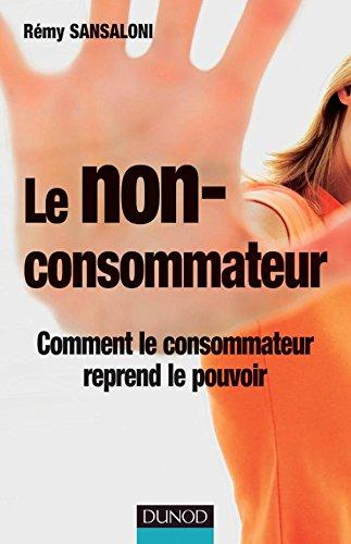 Le non-consommateur - Comment le consommateur reprend le pouvoir