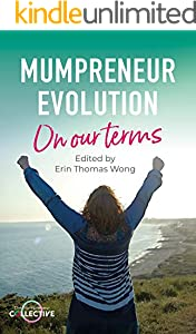 Mumpreneur Evolution: On our terms: An inspirational book for women in business: 23 success stories of building businesses around family life