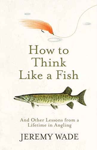 How to Think Like a Fish: And Other Lessons from a Lifetime in ...