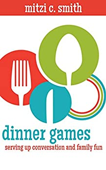 Dinner Games: serving up conversation and family fun (English Edition) par [Smith, Mitzi C.]