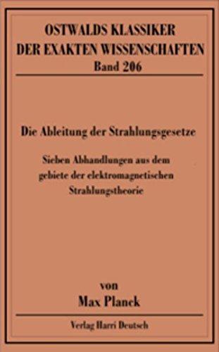 Die Ableitung der Strahlungsgesetze (Planck)