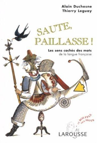 Saute, paillasse : Les sens cachs des mots de la langue franaise