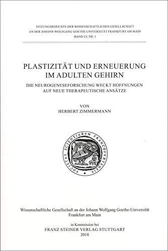 Plastizität und Erneuerung im adulten Gehirn: Die Neurogeneseforschung weckt Hoffnungen auf neue therapeutische Ansätze (Sitzungsberichte der ... Goethe-Universität Frankfurt am Main)