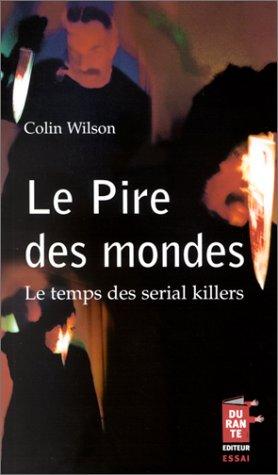 Le Pire des mondes : Le Temps des serial killers