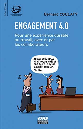 Engagement 4.0: Pour une expérience durable au travail, avec et par les collaborateurs par Bernard COULATY