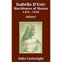 Isabella D'Este: Marchioness of Mantua 1474 - 1539