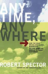Anytime, Anywhere: How The Best Bricks- And-clicks Businesse Deliver Seamless Service To Their Customers: How the Best Bricks-and-clicks Businesses Deliver Seamless Service to Their Customers by Robert Spector (2002-12-18)