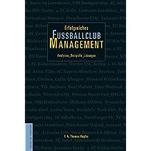 Erfolgreiches Fußballclub-Management. Analysen - Beispiele - Lösungen