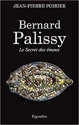 Bernard Palissy : Le Secret des émaux