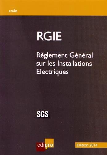 RGIE 2014 - Règlement général sur les installations électriques par Collectif