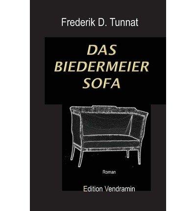 { DAS BIEDERMEIER - SOFA: ROMAN (GERMAN) } By Tunnat, Frederik D ( Author ) [ Jun - 2012 ] [...