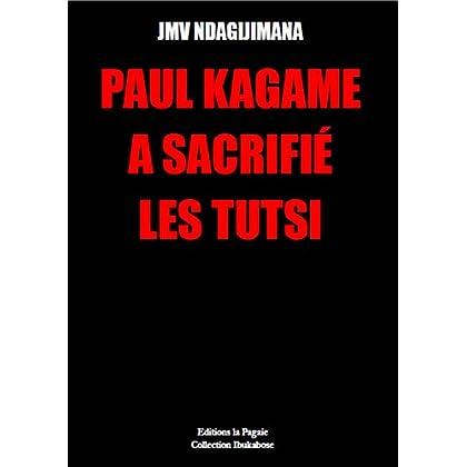PAUL KAGAME A SACRIFIÉ  LES TUTSI