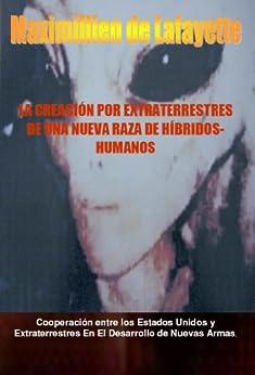La creación por extraterrestres de una nueva raza de híbridos-humanos (Spanish Edition) di [de Lafayette, Maximillien]