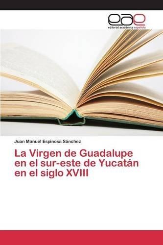 La Virgen de Guadalupe en el sur-este de Yucatán en el siglo XVIII