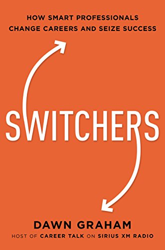 Switchers: How Smart Professionals Change Careers - And Seize Success por Dawn Graham