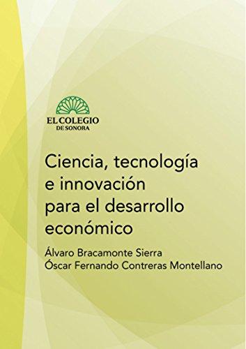 Ciencia, tecnología e innovación para el desarrollo económico por Alvaro Bracamontes