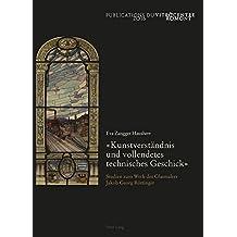 Kunstverstaendnis Und Vollendetes Technisches Geschick: Studien Zum Werk Des Glasmalers Jakob Georg Roettinger