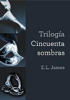 Trilogía Cincuenta sombras de [James, E.L.]