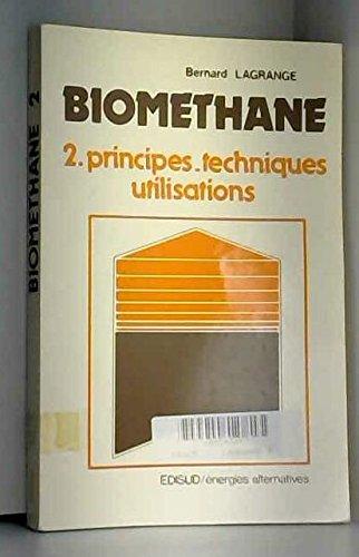 BIOMETHANE. Tome 2, Principes, techniques, utilisations par Bernard Lagrange
