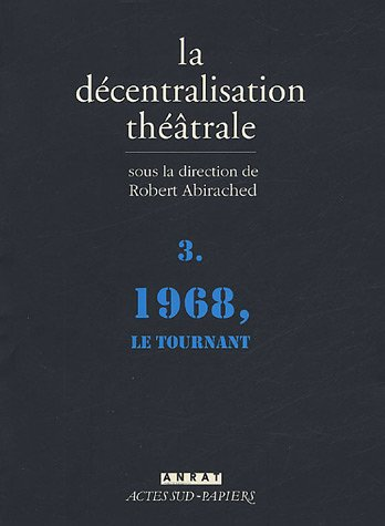 La Décentralisation théâtrale : Volume 3, 1968, le tournant