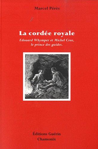 La Cordée royale - Edward Whymper et Michel Croz, le prince des guides par Marcel Peres
