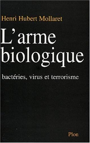 L'Arme biologique : Microbes, virus et terrorisme par Henri Mollaret