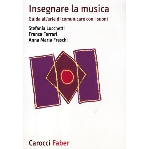Insegnare La Musica. Guida All'arte Di Comunicare Con I Suoni