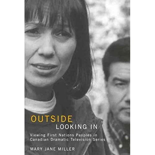 [(Outside Looking in : Viewing First Nations Peoples in Canadian Dramatic Television Series)] [By (author) Mary Jane Miller] published on (June, 2008)
