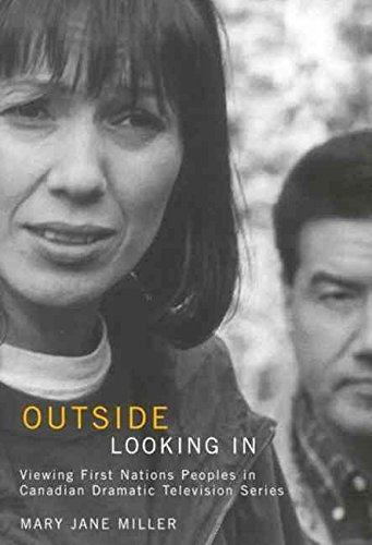 [(Outside Looking in : Viewing First Nations Peoples in Canadian Dramatic Television Series)] [By (author) Mary Jane Miller] published on (June, 2008) par Mary Jane Miller
