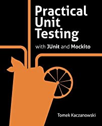 Practical Unit Testing with JUnit and Mockito by Tomek Kaczanowski (2013-04-23)