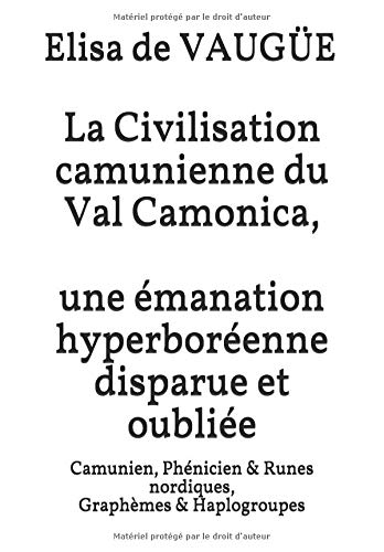 La Civilisation camunienne du Val Camonica, une émanation hyperboréenne disparue et oubliée: Camunien, Phénicien & Runes nordiques, Graphèmes & Haplogroupes