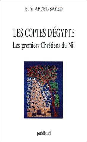 Les Coptes d'Égypte. Les Premiers chretiens du Nil