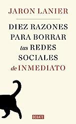 Diez razones para borrar tus redes sociales de inmediato (Spanish Edition)