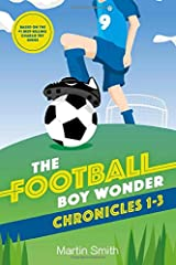 The Football Boy Wonder Chronicles 1-3: Football books for kids 7-12 (A Charlie Fry Adventure) Paperback