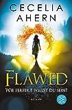 Flawed - Wie perfekt willst du sein?: Roman - Cecelia Ahern