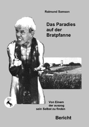 Das Paradies auf der Bratpfanne: Von Einem der auszog sein Selbst zu finden (Bratpfanne Usa)