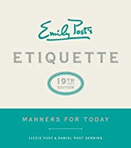 Emily Post's Etiquette, 19th Edition: Manners for Today (Emily's Post's Etiquette (Thu