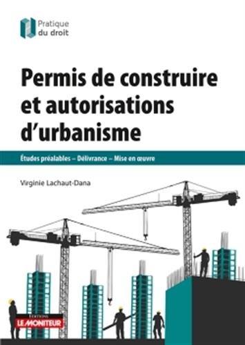 Permis de construire et autorisations d'urbanisme : Etudes préalables, délivrance, mise en oeuvre