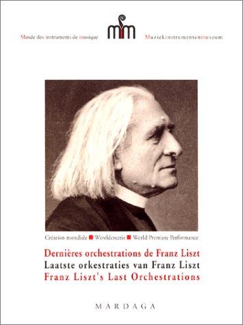 Dernières orchestrations de Franz Liszt - Laaste orkestraties van Franz Liszt - Franz Liszt's Last Orchestrations