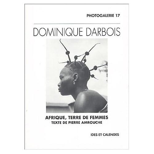 Dominique darbois - Afrique terre de femmes