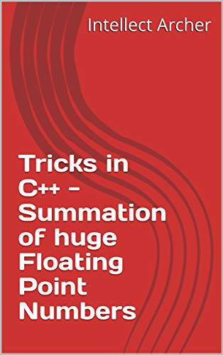 Tricks in C++ - Summation of huge Floating Point Numbers (English Edition)