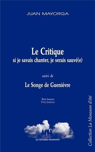 La critique (si je savais chanter, je serais sauvé(e)) : Suivi de La songe de Guenièvre par Juan Mayorga