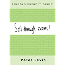 Sail Through Exams! Preparing for Traditional Exams, for Undergraduates and Taught Postgraduates (St: Written by Peter Levin, 2004 Edition, Publisher: Open University Press [Paperback]