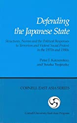 Defending the Japanese State: Structures, Norms, and the Political Responses to Terrorism and Violent Social Protest in the 1970s and 1980s (Cornell East Asia Series,)
